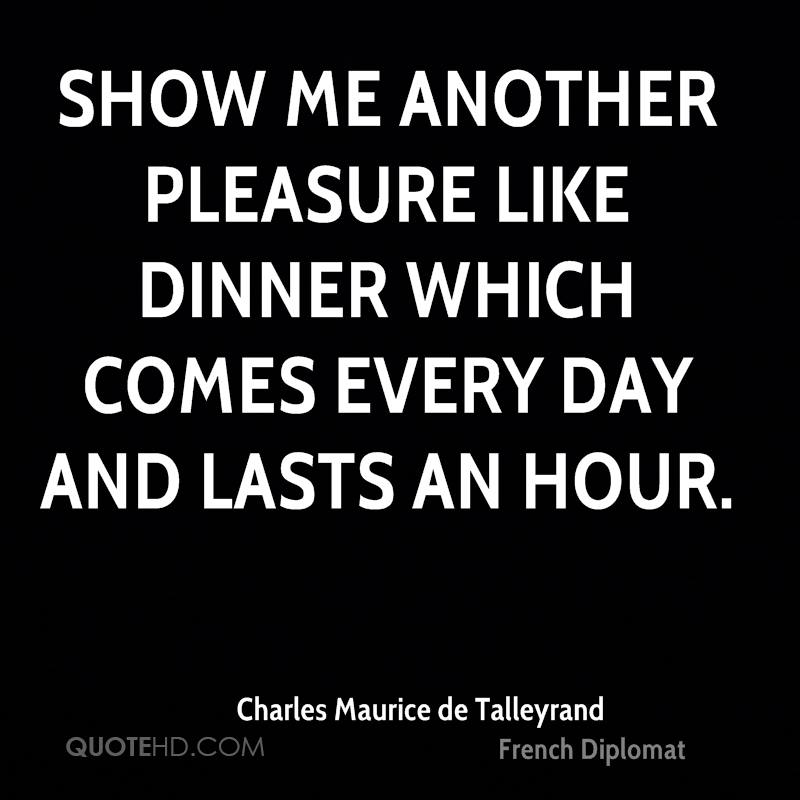 Show me another pleasure like dinner which comes every day and lasts an hour.
