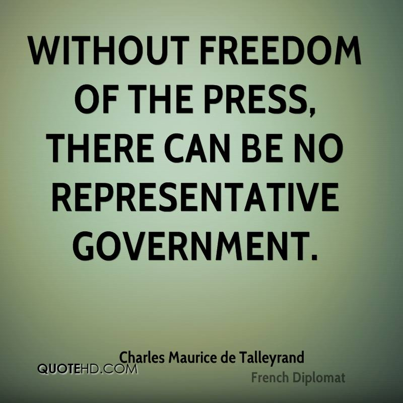 Without freedom of the press, there can be no representative government.