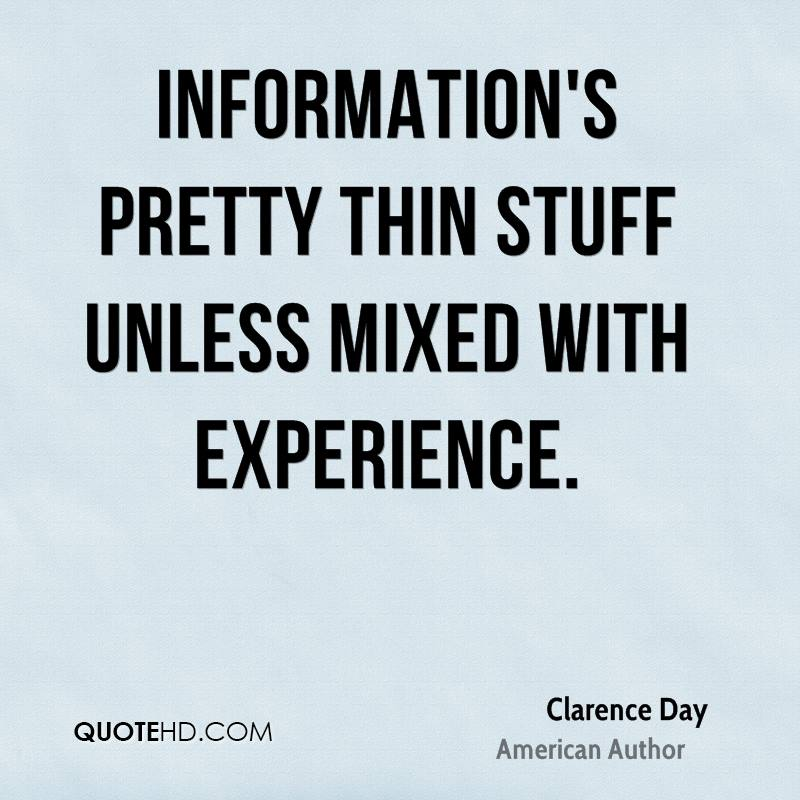 Information's pretty thin stuff unless mixed with experience.
