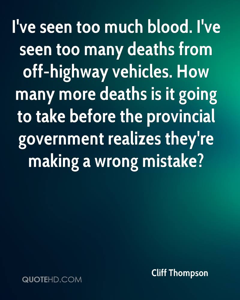 I've seen too much blood. I've seen too many deaths from off-highway vehicles. How many more deaths is it going to take before the provincial government realizes they're making a wrong mistake?