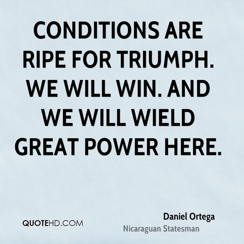 Conditions are ripe for triumph. We will win. And we will wield great power here.