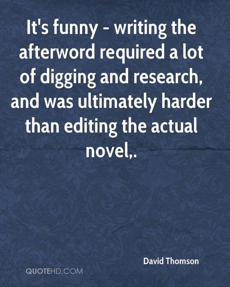 It's funny - writing the afterword required a lot of digging and research, and was ultimately harder than editing the actual novel.