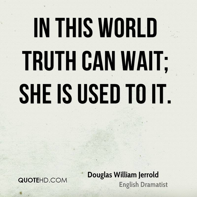 In this world truth can wait; she is used to it.