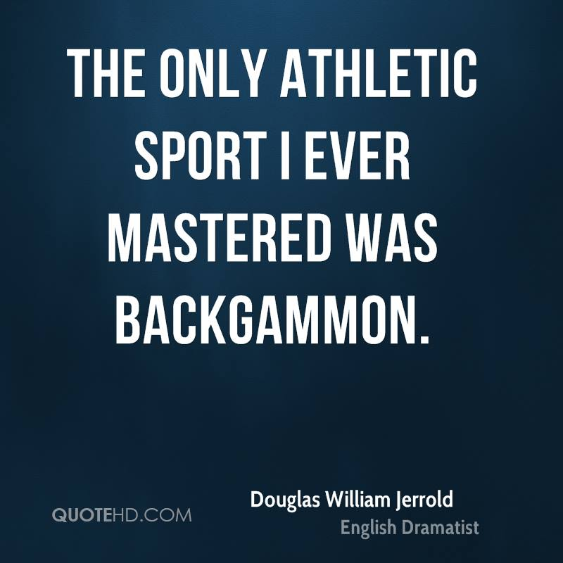 The only athletic sport I ever mastered was backgammon.