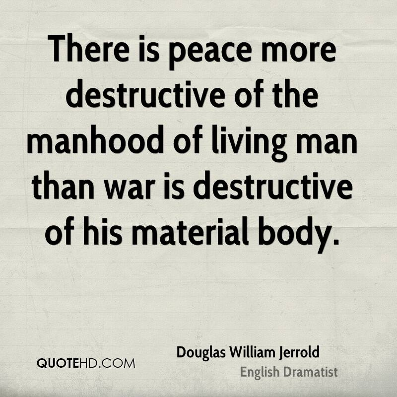There is peace more destructive of the manhood of living man than war is destructive of his material body.