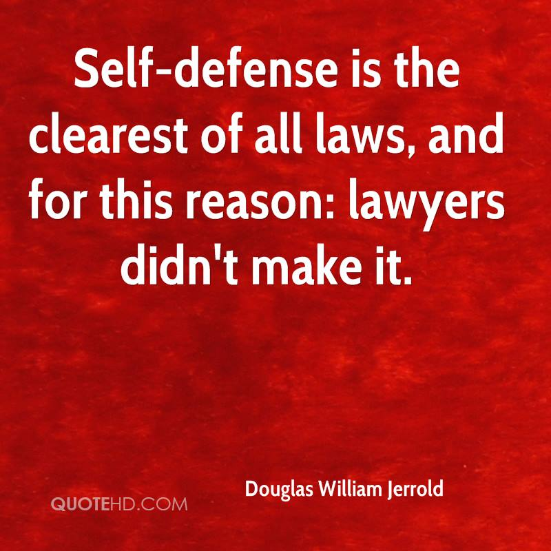 Self-defense is the clearest of all laws, and for this reason: lawyers didn't make it.