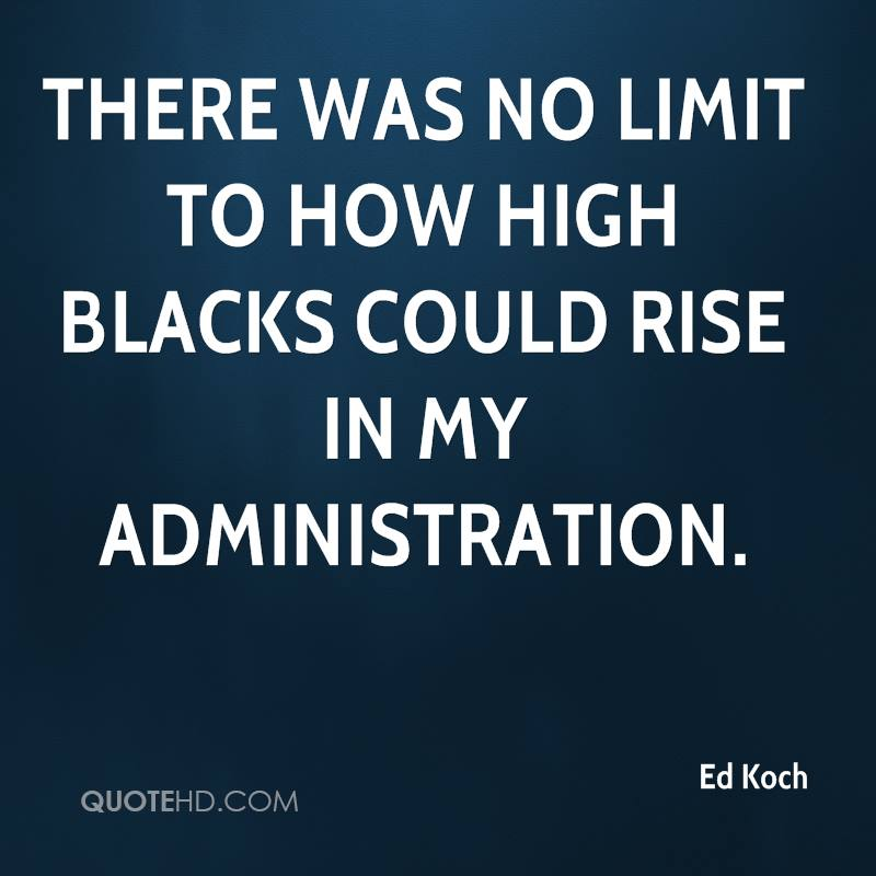 there was no limit to how high blacks could rise in my administration.
