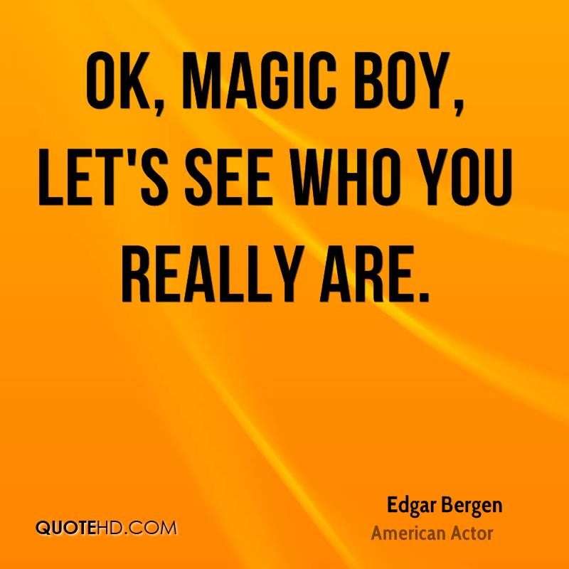 OK, magic boy, let's see who you really are.
