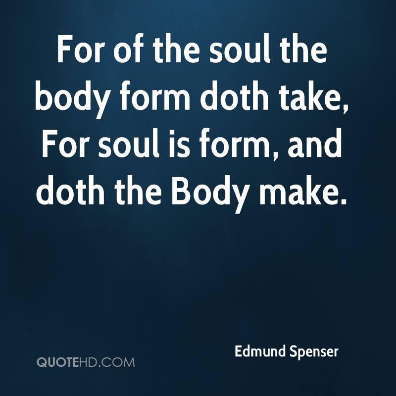 For of the soul the body form doth take, For soul is form, and doth the Body make.