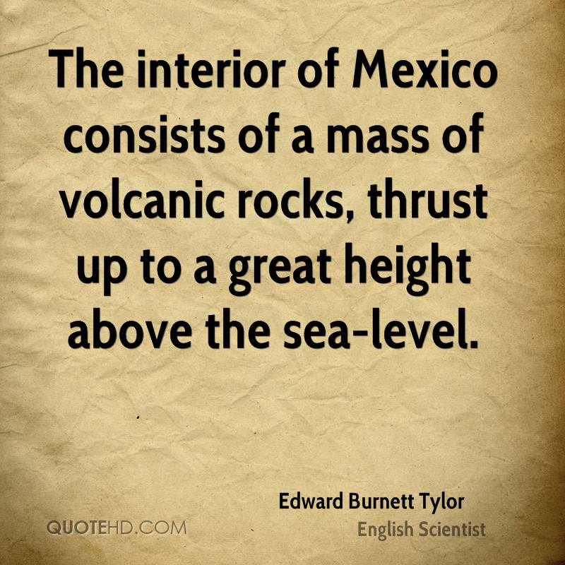 The interior of Mexico consists of a mass of volcanic rocks, thrust up to a great height above the sea-level.