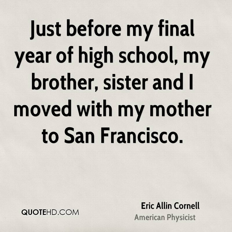 Just before my final year of high school, my brother, sister and I moved with my mother to San Francisco.