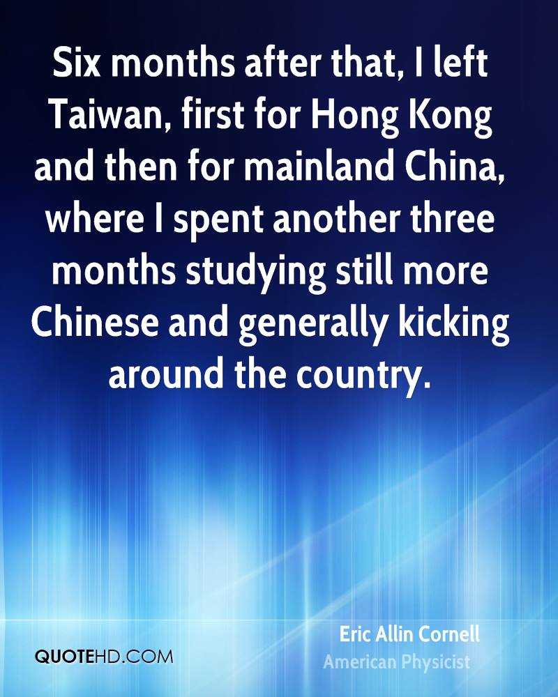 Six months after that, I left Taiwan, first for Hong Kong and then for mainland China, where I spent another three months studying still more Chinese and generally kicking around the country.