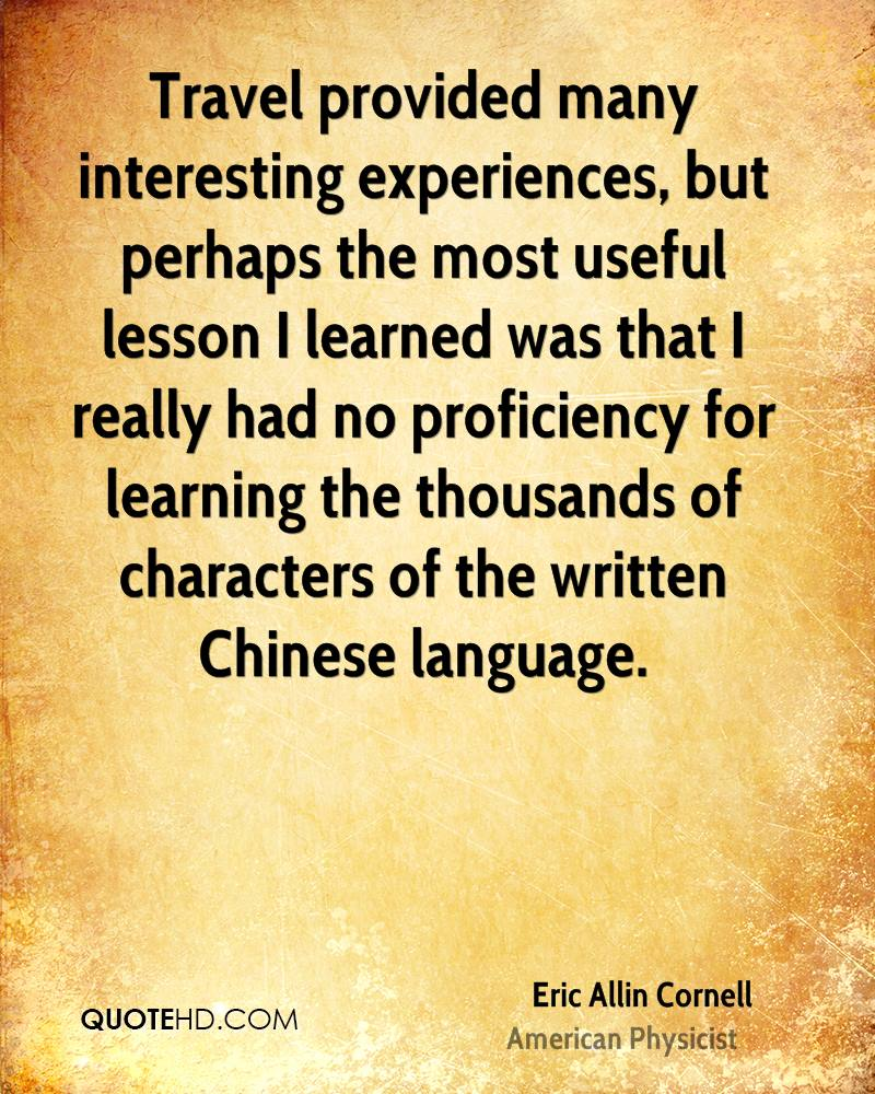 Travel provided many interesting experiences, but perhaps the most useful lesson I learned was that I really had no proficiency for learning the thousands of characters of the written Chinese language.