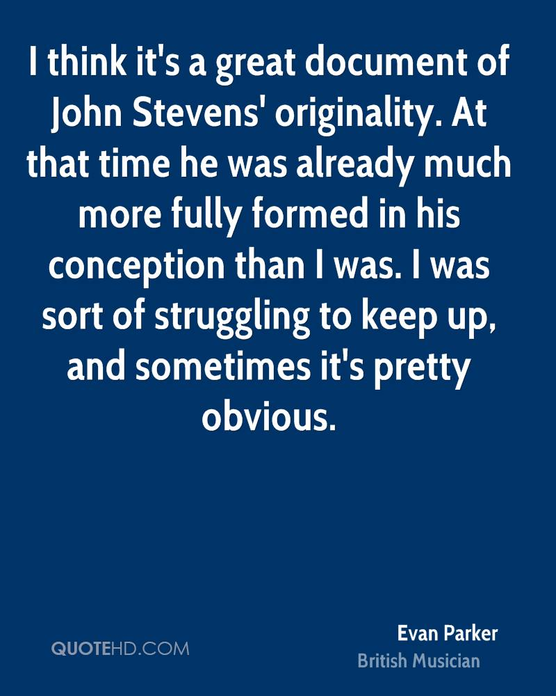I think it's a great document of John Stevens' originality. At that time he was already much more fully formed in his conception than I was. I was sort of struggling to keep up, and sometimes it's pretty obvious.