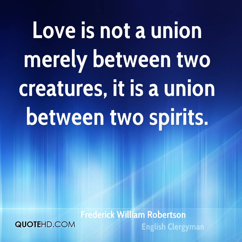 Love is not a union merely between two creatures, it is a union between two spirits.