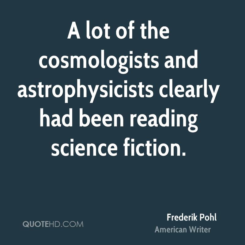 A lot of the cosmologists and astrophysicists clearly had been reading science fiction.