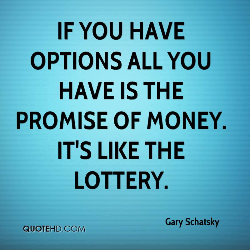 If you have options all you have is the promise of money. It's like the lottery.