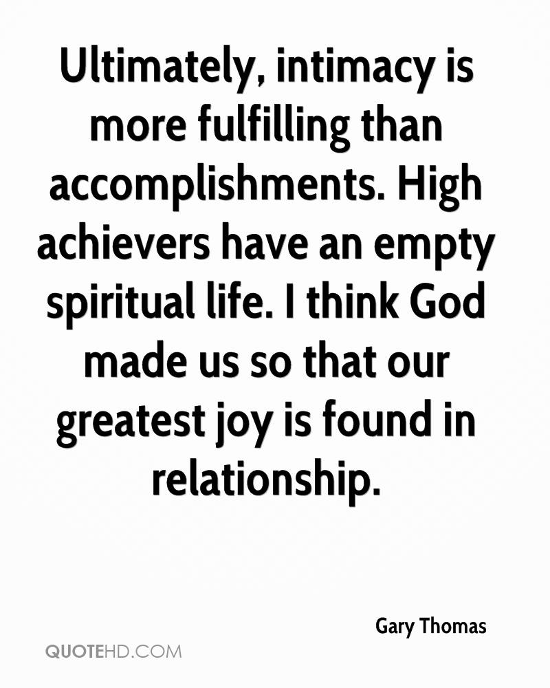 gary thomas quotes quotehd ultimately intimacy is more fulfilling than accomplishments high achievers have an empty spiritual life