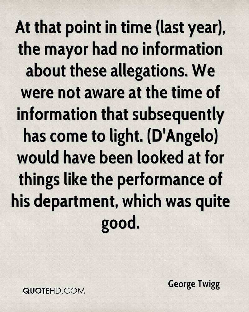 At that point in time (last year), the mayor had no information about these allegations. We were not aware at the time of information that subsequently has come to light. (D'Angelo) would have been looked at for things like the performance of his department, which was quite good.