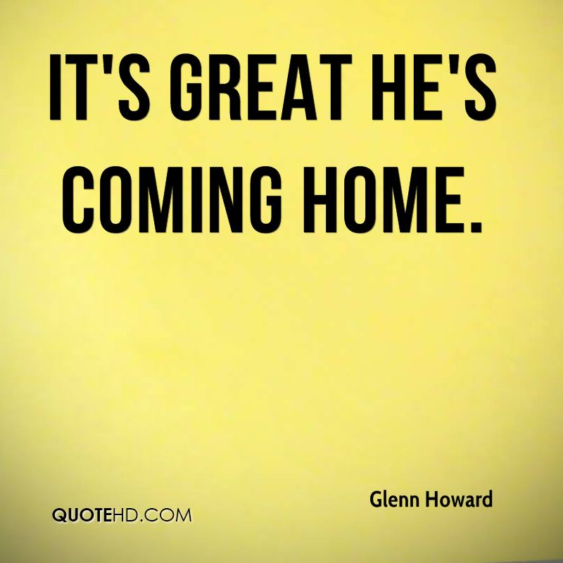 Coming Home Quotes Unique Glenn Howard Quotes  Quotehd