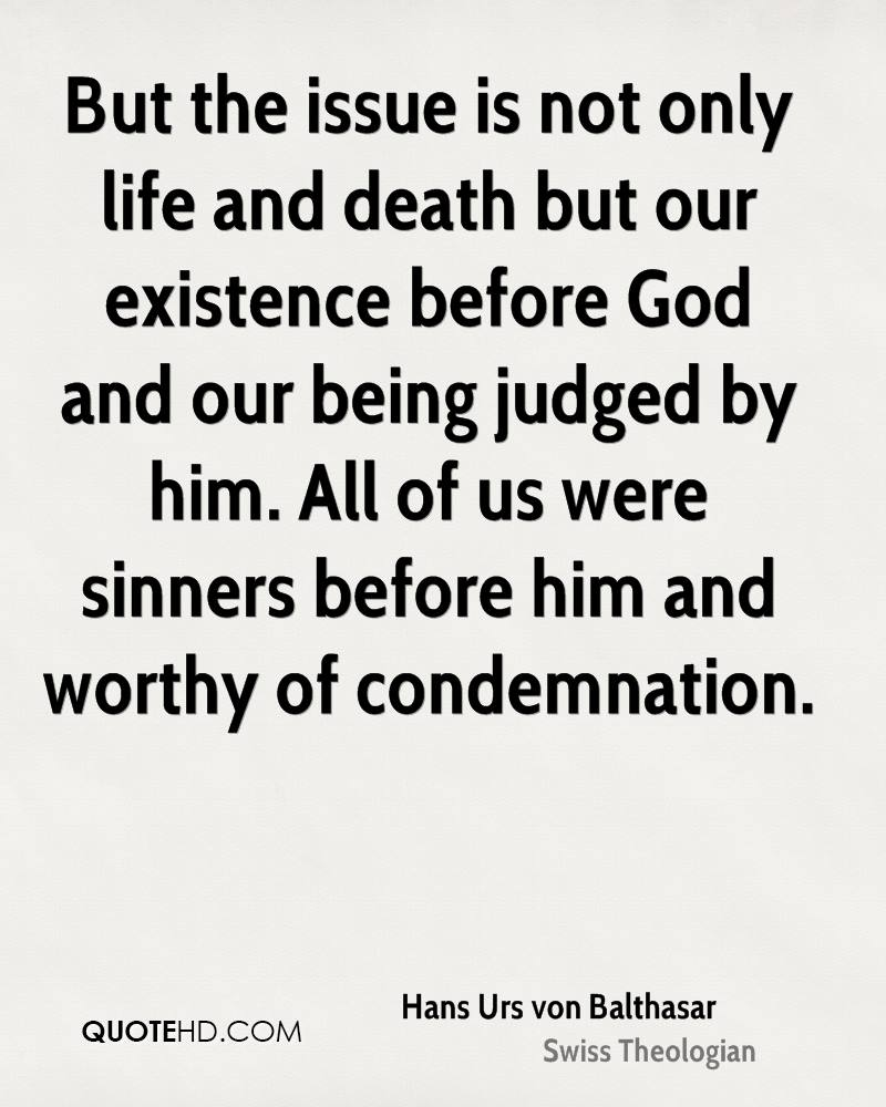 But the issue is not only life and death but our existence before God and our being judged by him. All of us were sinners before him and worthy of condemnation.