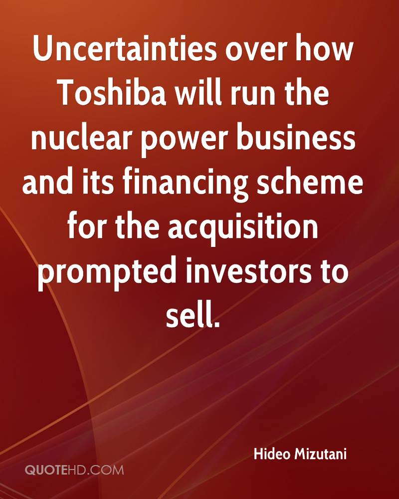 Uncertainties over how Toshiba will run the nuclear power business and its financing scheme for the acquisition prompted investors to sell.