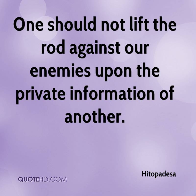 One should not lift the rod against our enemies upon the private information of another.