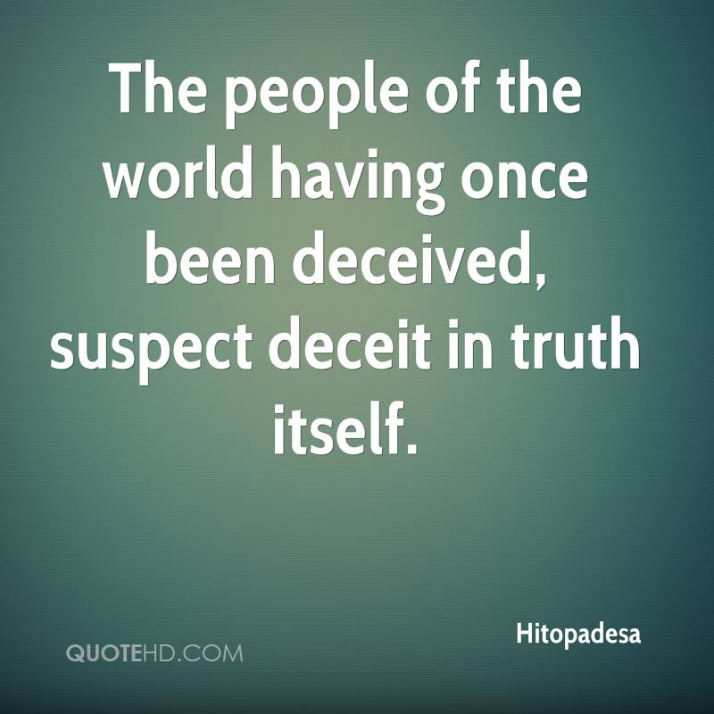 The people of the world having once been deceived, suspect deceit in truth itself.
