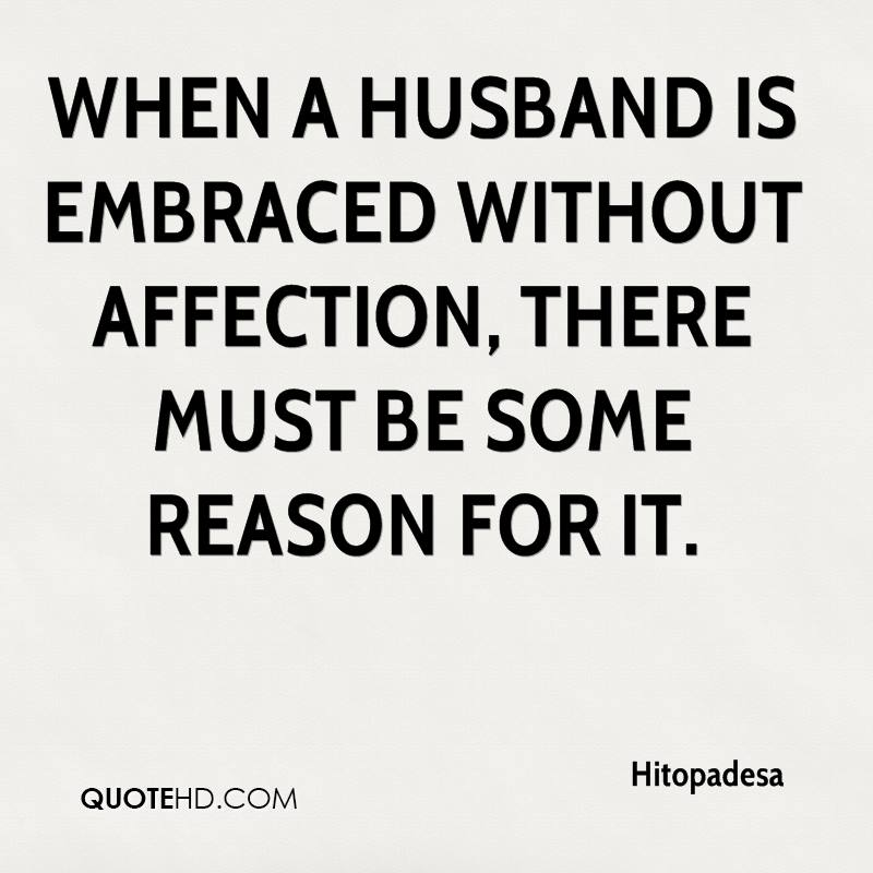 When a husband is embraced without affection, there must be some reason for it.