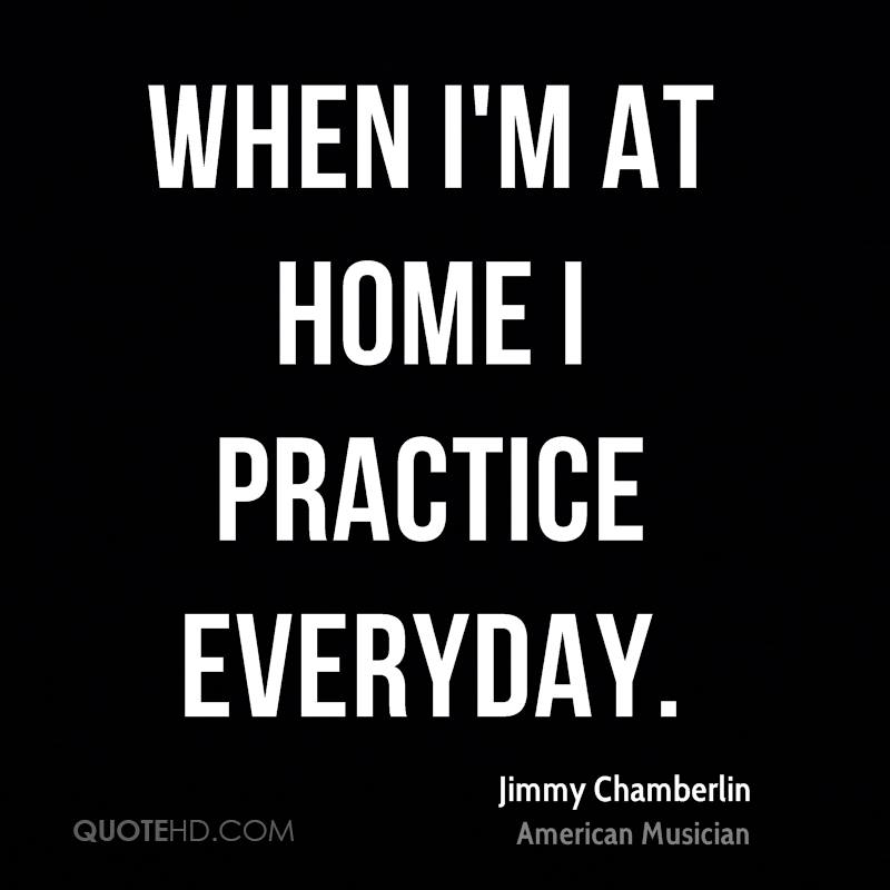 When I'm at home I practice everyday.