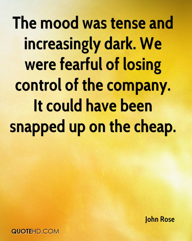 The mood was tense and increasingly dark. We were fearful of losing control of the company. It could have been snapped up on the cheap.