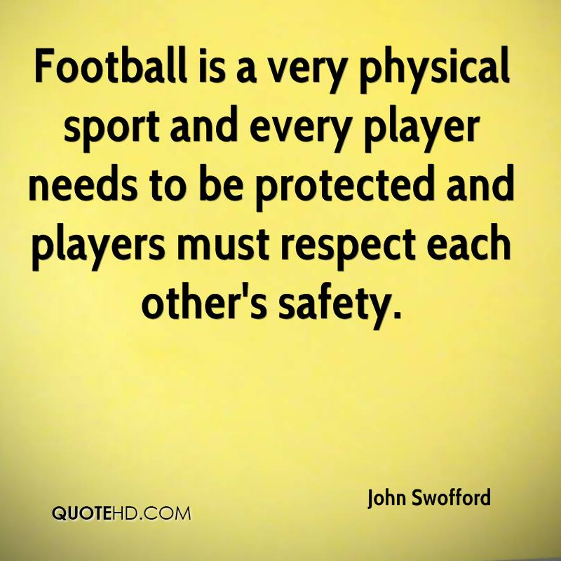 Football is a very physical sport and every player needs to be protected and players must respect each other's safety.
