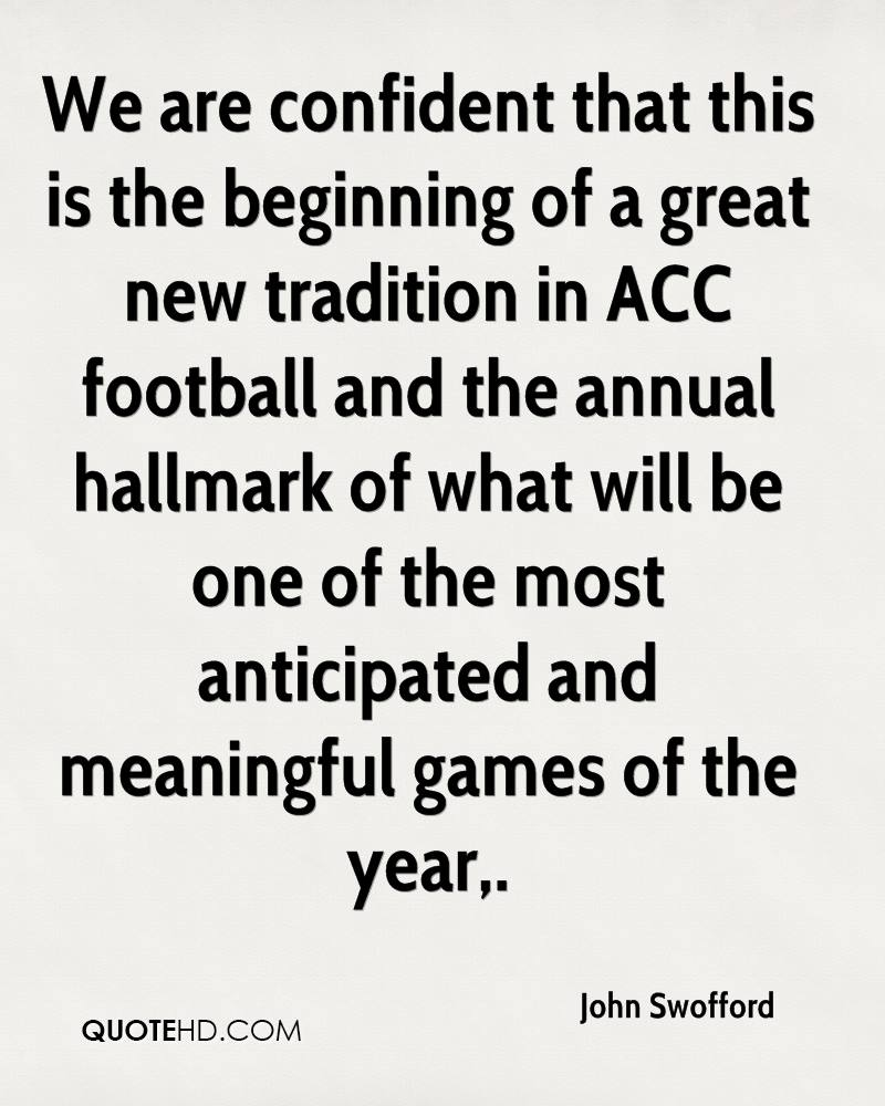 We are confident that this is the beginning of a great new tradition in ACC football and the annual hallmark of what will be one of the most anticipated and meaningful games of the year.