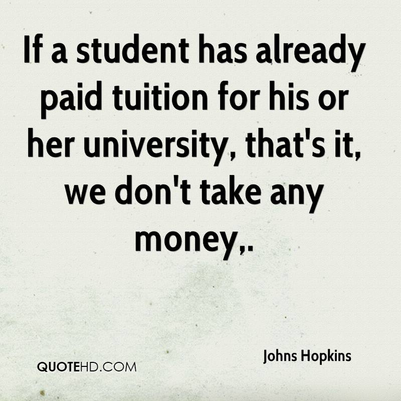 If a student has already paid tuition for his or her university, that's it, we don't take any money.