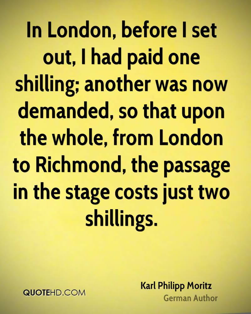 In London, before I set out, I had paid one shilling; another was now demanded, so that upon the whole, from London to Richmond, the passage in the stage costs just two shillings.