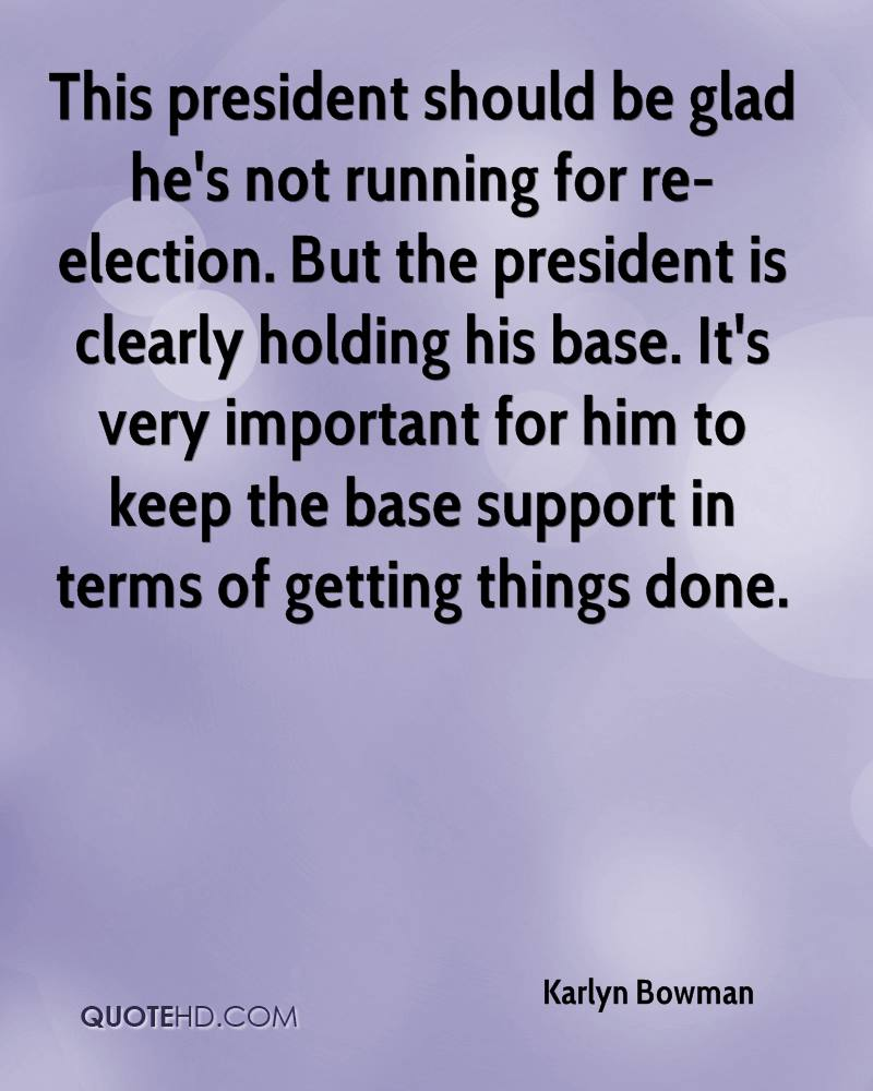 This president should be glad he's not running for re-election. But the president is clearly holding his base. It's very important for him to keep the base support in terms of getting things done.