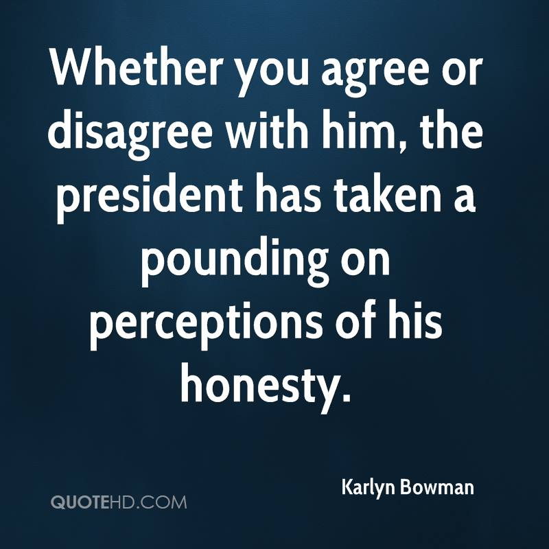 Whether you agree or disagree with him, the president has taken a pounding on perceptions of his honesty.