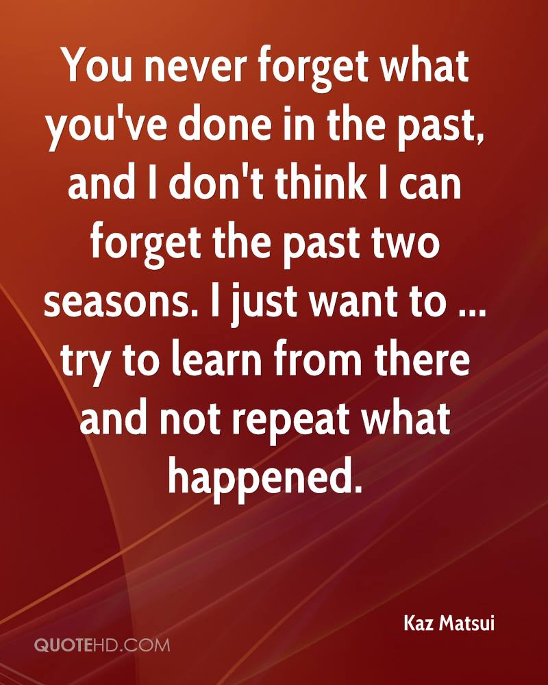 Forget The Past Quotes: Kaz Matsui Quotes