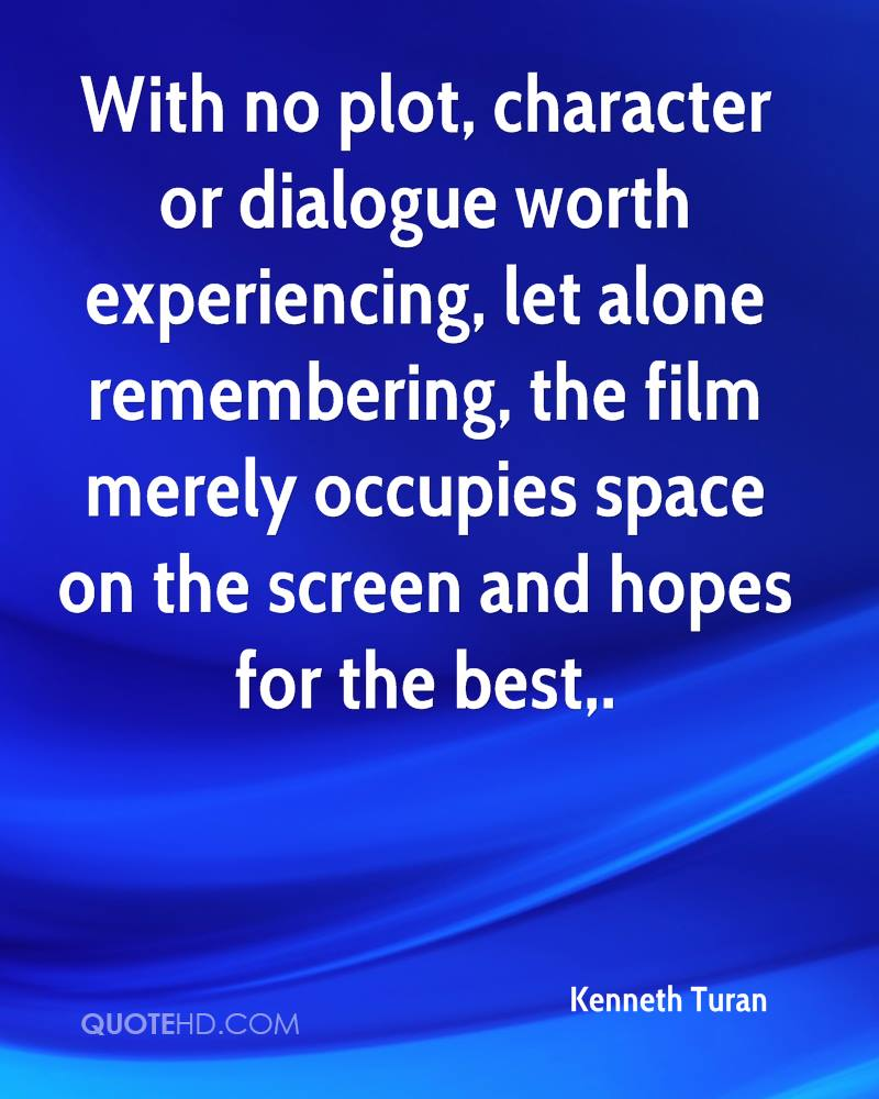 With no plot, character or dialogue worth experiencing, let alone remembering, the film merely occupies space on the screen and hopes for the best.
