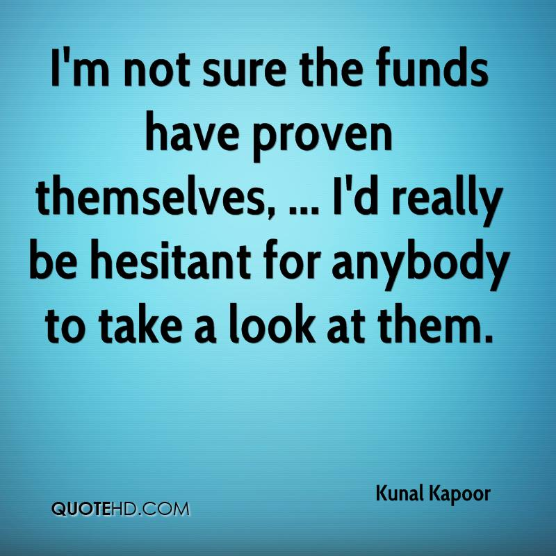 I'm not sure the funds have proven themselves, ... I'd really be hesitant for anybody to take a look at them.