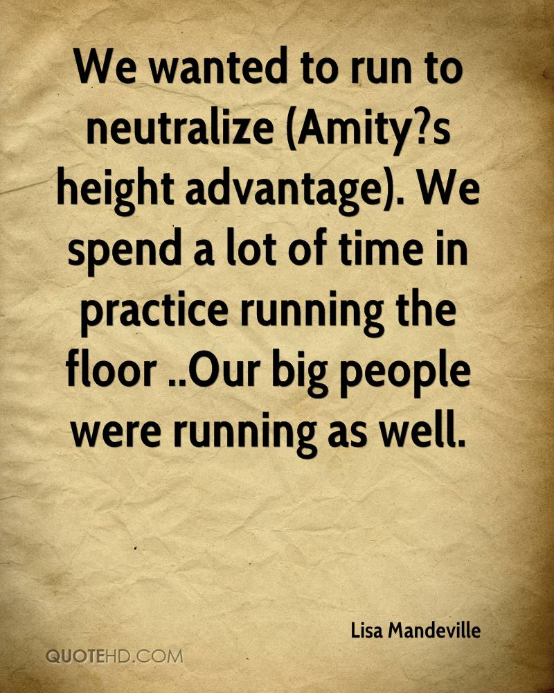 We wanted to run to neutralize (Amity?s height advantage). We spend a lot of time in practice running the floor ..Our big people were running as well.