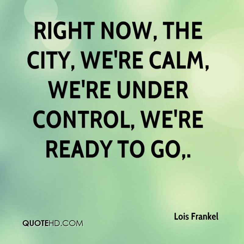 Right now, the city, we're calm, we're under control, we're ready to go.