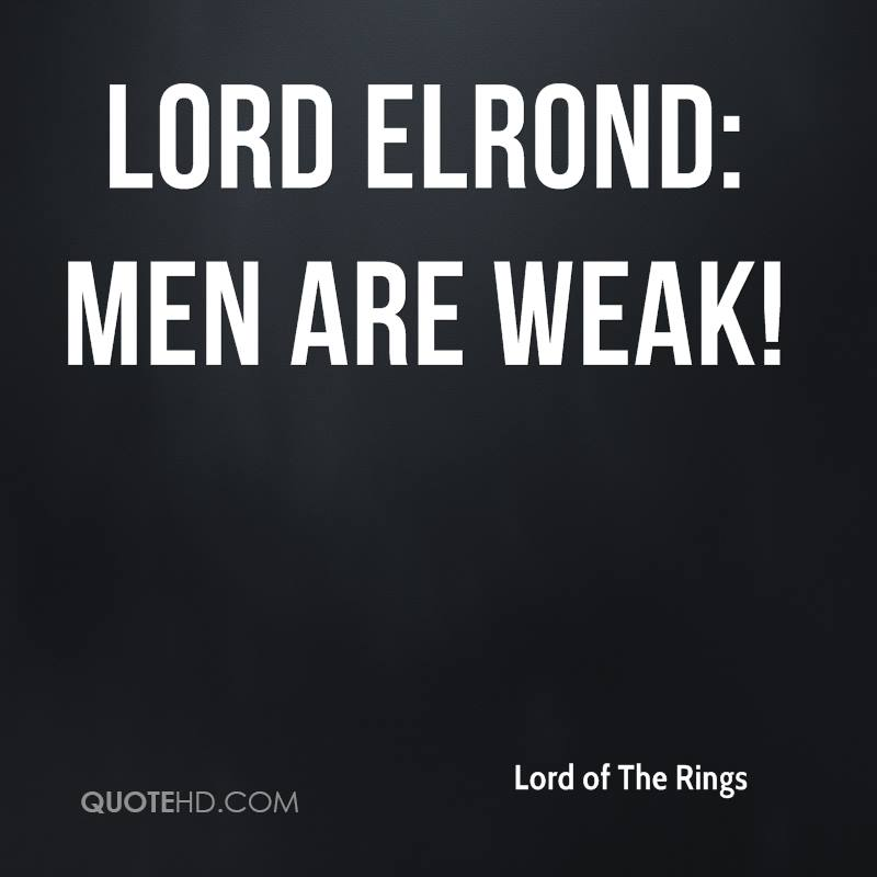 Men Are Weak Lord Of The Rings