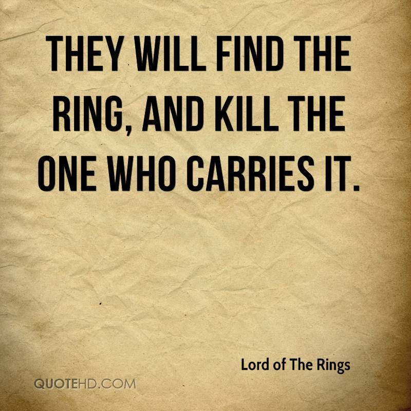 They will find the Ring, and kill the one who carries it.
