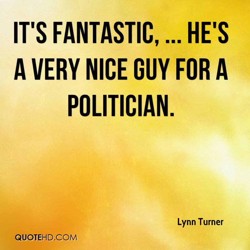 It's fantastic, ... He's a very nice guy for a politician.