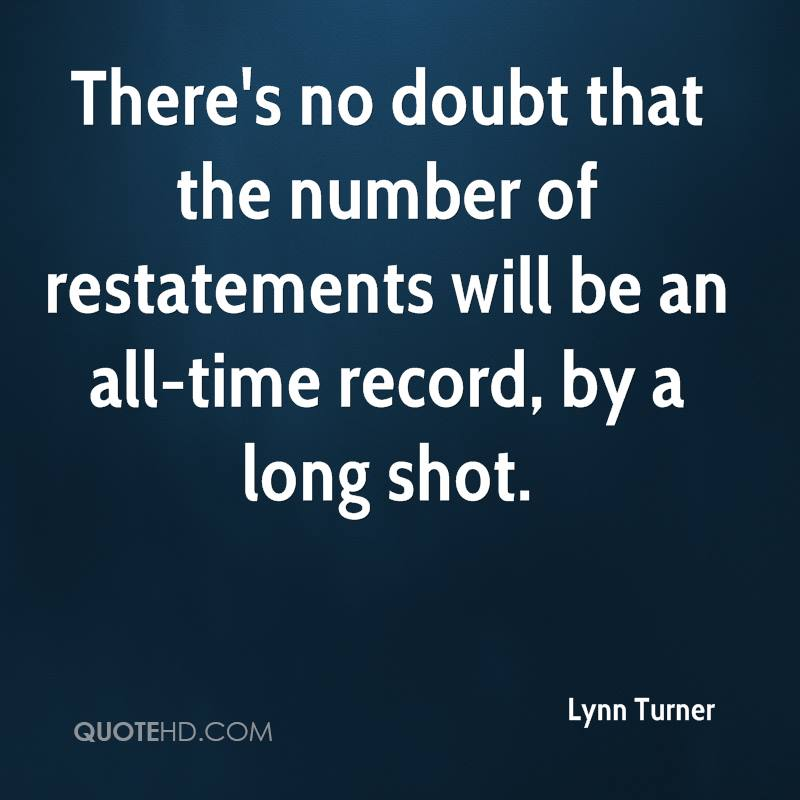 There's no doubt that the number of restatements will be an all-time record, by a long shot.