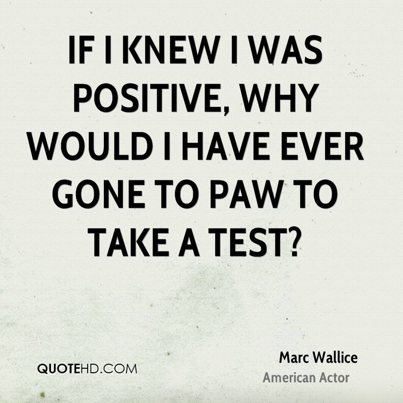 If I knew I was positive, why would I have ever gone to PAW to take a test?