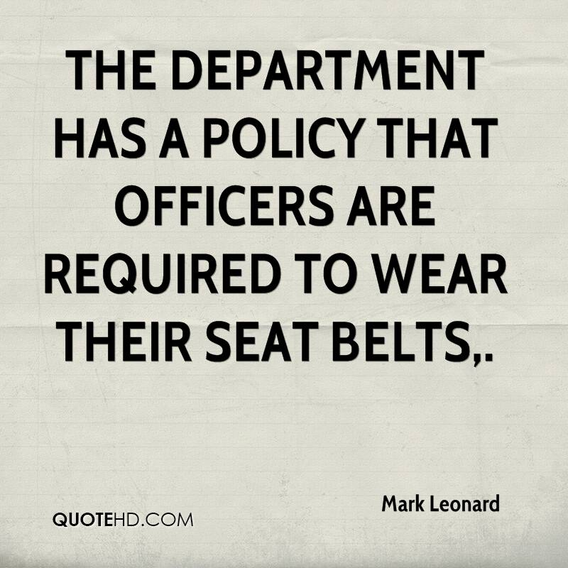 The department has a policy that officers are required to wear their seat belts.