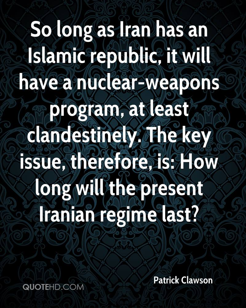 So long as Iran has an Islamic republic, it will have a nuclear-weapons program, at least clandestinely. The key issue, therefore, is: How long will the present Iranian regime last?