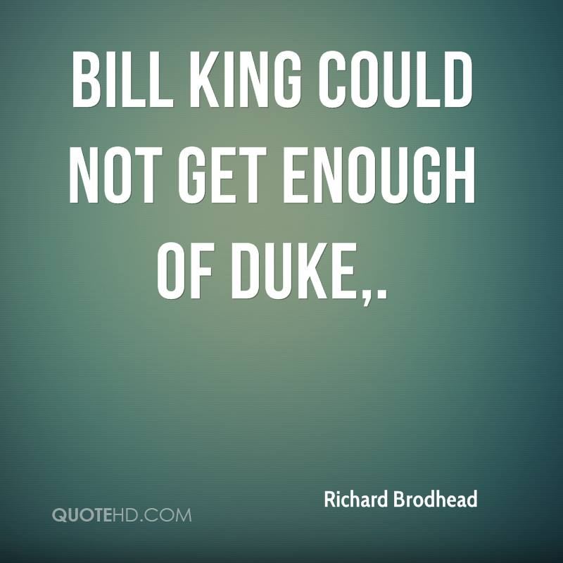 Bill King could not get enough of Duke.